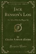 Jack Benson's Log: Or, Afloat with the Flag in '61 (Classic Reprint)