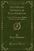 Letters and Drawings of Enzo Valentini: Conte Di Laviano, Italian Volunteer and Soldier (Classic Reprint)