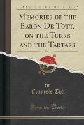 Memories of the Baron de Tott, on the Turks and the Tartars, Vol. 3 (Classic Reprint)