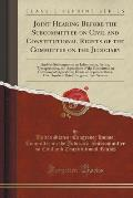 Joint Hearing Before the Subcommittee on Civil and Constitutional Rights of the Committee on the Judiciary: And the Subcommittee on Information, Justi