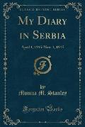 My Diary in Serbia: April 1, 1915-Nov; 1, 1915 (Classic Reprint)