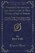 Narrative of the Life and Adventures of Paul Cuffe, a Pequot Indian: During Thirty Years Spent at Sea, and in Travelling in Foreign Lands (Classic Rep