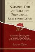 National Fish and Wildlife Foundation Reauthorization (Classic Reprint)
