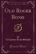 Old Roger Bond (Classic Reprint)