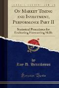 On Market Timing and Investment, Performance Part II: Statistical Procedures for Evaluating Forecasting Skills (Classic Reprint)