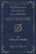 The Pleasant History of Jack Horner: Containing the Witty Tricks and Pleasant Pranks He Play'd from His Youth to His Riper Years; Pleasant and Delight