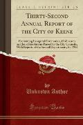 Thirty-Second Annual Report of the City of Keene: Containing Inaugural Ceremonies, Ordinances and Joint Resolutions Passed by the City Councils, with