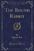 The Round Rabbit (Classic Reprint)