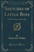 Sketches of Little Boys: The Well-Behaved Little Boy (Classic Reprint)