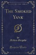 The Smoked Yank (Classic Reprint)