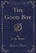 The Good Boy (Classic Reprint)