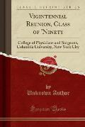 Vigintennial Reunion, Class of 'Ninety: College of Physicians and Surgeons, Columbia University, New York City (Classic Reprint)