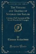 The Voyages and Travels of Sindbad the Sailor: Giving a Full Account of His Seven Wonderful Voyages (Classic Reprint)
