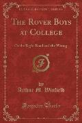 The Rover Boys at College: Or the Right Road and the Wrong (Classic Reprint)