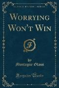 Worrying Won't Win (Classic Reprint)