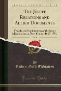 The Jesuit Relations and Allied Documents, Vol. 3: Travels and Explorations of the Jesuit Missionaries in New France, 1610-1791 (Classic Reprint)