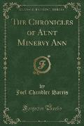 The Chronicles of Aunt Minervy Ann (Classic Reprint)