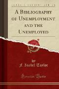 A Bibliography of Unemployment and the Unemployed (Classic Reprint)