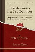 The McCues of the Old Dominion: Supplemented with Brief Charts of the Steele, Arbuckle and Cunningham Families (Classic Reprint)