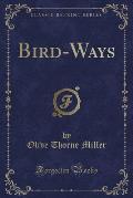 Bird-Ways (Classic Reprint)