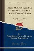 Papers and Proceedings of the Royal Society of Van Diemen's Land, Vol. 3: Part I, January 1855 (Classic Reprint)
