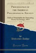 Proceedings of the American Philosophical Society, Vol. 54: Held at Philadelphia for Promoting Useful Knowledge, 1915 (Classic Reprint)