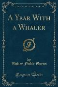 A Year with a Whaler (Classic Reprint)