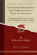 Centennial Proceedings and Other Historical Facts and Incidents: Relating to Newfane, the County Seat of Windham Country, Vermont (Classic Reprint)
