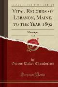 Vital Records of Lebanon, Maine, to the Year 1892, Vol. 2: Marriages (Classic Reprint)