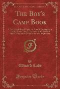 The Boy's Camp Book: A Guidebook Based Upon the Annual Encampment of a Boy Scout Troop; The Second of a Series of Handy Volumes of Informat