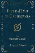 Field-Days in California (Classic Reprint)
