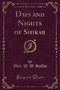 Days and Nights of Shikar (Classic Reprint)