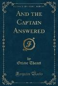 And the Captain Answered (Classic Reprint)