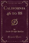 California 46 to 88 (Classic Reprint)
