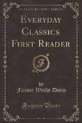 Everyday Classics First Reader (Classic Reprint)