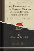 115 Experiments on the Carrying Capacity of Large, Riveted, Metal Conduits: Up to Six Feet Per Second of Velocity of Flow (Classic Reprint)