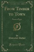 From Timber to Town: Down in Egypt (Classic Reprint)