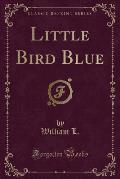 Little Bird Blue (Classic Reprint)