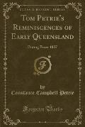 Tom Petrie's Reminiscences of Early Queensland: Dating from 1837 (Classic Reprint)