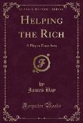 Helping the Rich: A Play in Four Acts (Classic Reprint)