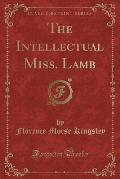 The Intellectual Miss. Lamb (Classic Reprint)