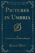 Pictures in Umbria (Classic Reprint)