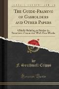 The Guide-Framing of Gasholders and Other Papers: Chiefly Relating to Strains in Structures Connected with Gas-Works (Classic Reprint)
