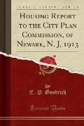 Housing Report to the City Plan Commission, of Newark, N. J, 1913 (Classic Reprint)