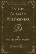 In the Alaskan Wilderness (Classic Reprint)