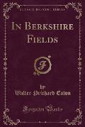 In Berkshire Fields (Classic Reprint)