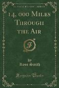 14, 000 Miles Through the Air (Classic Reprint)
