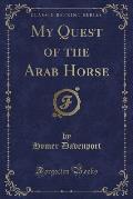 My Quest of the Arab Horse (Classic Reprint)