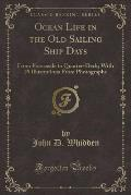 Ocean Life in the Old Sailing Ship Days: From Forecastle to Quarter-Deck; With 29 Illustrations from Photographs (Classic Reprint)