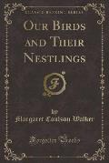 Our Birds and Their Nestlings (Classic Reprint)